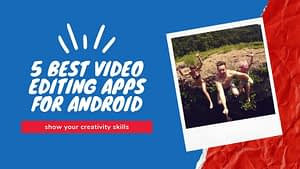 5 Best Video Editing Apps for Android Smartphones 2020